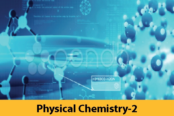 Physical Chemistry-2 (Coming Soon)