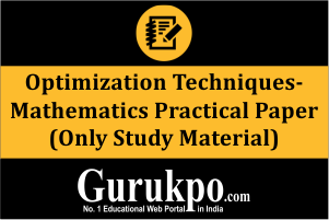 Optimization Techniques-Mathematics Practical Paper (Only Study Material)
